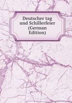 Deutscher tag und Schillerfeier (German Edition)