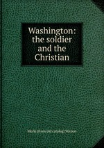 Washington: the soldier and the Christian