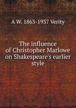 The influence of Christopher Marlowe on Shakespeare`s earlier style