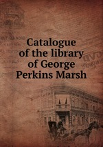 Catalogue of the library of George Perkins Marsh