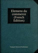 Elemens du commerce (French Edition)