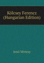 Klcsey Ferencz (Hungarian Edition)