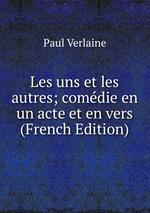 Les uns et les autres; comdie en un acte et en vers (French Edition)