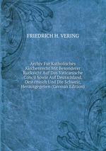 Archiv Fur Katholisches Kirchenrecht Mit Besonderer Rucksicht Auf Das Vaticanische Concil Sowie Auf Deutschland, Oesterreich Und Die Schweiz, Herausgegeben (German Edition)