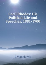 Cecil Rhodes: His Political Life and Speeches, 1881-1900
