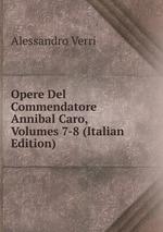 Opere Del Commendatore Annibal Caro, Volumes 7-8 (Italian Edition)