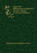 Organ Der Militrwissenschaftlichen Vereine, Volume 22 (German Edition)