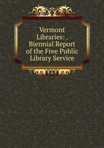 Vermont Libraries: . Biennial Report of the Free Public Library Service