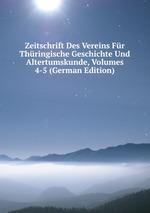 Zeitschrift Des Vereins Fr Thringische Geschichte Und Altertumskunde, Volumes 4-5 (German Edition)