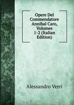 Opere Del Commendatore Annibal Caro, Volumes 1-2 (Italian Edition)