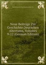 Neue Beitrge Zur Geschichte Deutschen Altertums, Volumes 9-12 (German Edition)