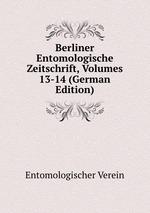 Berliner Entomologische Zeitschrift, Volumes 13-14 (German Edition)