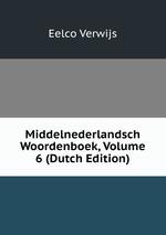 Middelnederlandsch Woordenboek, Volume 6 (Dutch Edition)