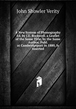 A New System of Phonography Ed. by J.E. Rockwell. a Leaflet of the Same Title, by the Same Author, Publ. at Cambridgeport in 1880, Is Inserted