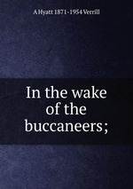 In the wake of the buccaneers;