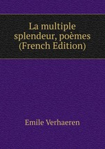 La multiple splendeur, pomes (French Edition)