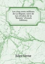 "Les cinq cents millions de La Bgum; suivi de Les rvoltes de la ""Bounty"" (French Edition)"
