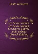 Les heures claires: Les heures claires; Les heures d`aprs-midi, pomes (French Edition)