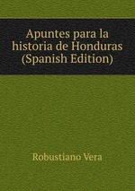 Apuntes para la historia de Honduras (Spanish Edition)