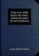 Cinq cent mille francs de rente: roman de murs (French Edition)