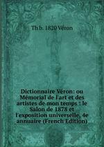 Dictionnaire Vron: ou Mmorial de l`art et des artistes de mon temps : le Salon de 1878 et l`exposition universelle, 4e annuaire (French Edition)