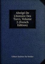 Abrg De L`histoire Des Turcs, Volume 2 (French Edition)