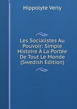Les Socialistes Au Pouvoir: Simple Histoire La Porte De Tout Le Monde (Swedish Edition)