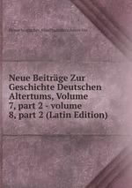 Neue Beitrge Zur Geschichte Deutschen Altertums, Volume 7,part 2-volume 8,part 2 (Latin Edition)