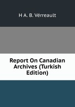 Report On Canadian Archives (Turkish Edition)
