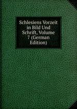 Schlesiens Vorzeit in Bild Und Schrift, Volume 7 (German Edition)