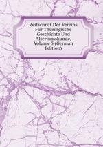 Zeitschrift Des Vereins Fr Thringische Geschichte Und Altertumskunde, Volume 5 (German Edition)