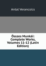 sszes Munki: Complete Works, Volumes 11-12 (Latin Edition)