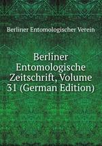 Berliner Entomologische Zeitschrift, Volume 31 (German Edition)