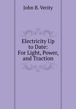 Electricity Up to Date: For Light, Power, and Traction