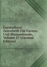 Gartenflora: Zeitschrift Fr Garten- Und Blumenkunde, Volume 57 (German Edition)