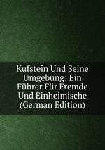 Kufstein Und Seine Umgebung: Ein Fhrer Fr Fremde Und Einheimische (German Edition)