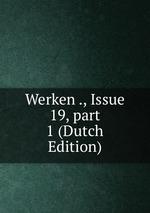 Werken ., Issue 19,part 1 (Dutch Edition)