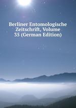 Berliner Entomologische Zeitschrift, Volume 35 (German Edition)