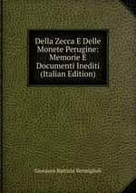 Della Zecca E Delle Monete Perugine: Memorie E Documenti Inediti (Italian Edition)