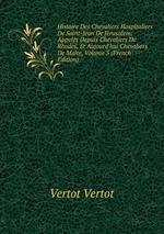 Histoire Des Chevaliers Hospitaliers De Saint-Jean De Jrusalem: Appels Depuis Chevaliers De Rhodes, Et Aujourd`hui Chevaliers De Malte, Volume 5 (French Edition)