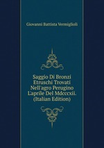 Saggio Di Bronzi Etruschi Trovati Nell`agro Perugino L`aprile Del Mdcccxii. (Italian Edition)