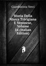 Storia Della Marca Trivigiana E Veronese, Volume 16 (Italian Edition)