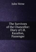 The Survivors of the Chancellor: Diary of J.R. Kazallon, Passenger