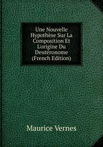 Une Nouvelle Hypothse Sur La Composition Et L`origine Du Deutronome (French Edition)