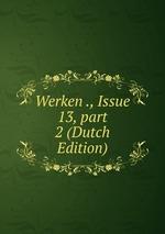 Werken ., Issue 13,part 2 (Dutch Edition)