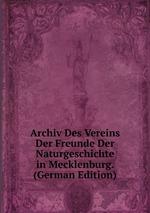 Archiv Des Vereins Der Freunde Der Naturgeschichte in Mecklenburg. (German Edition)