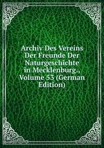 Archiv Des Vereins Der Freunde Der Naturgeschichte in Mecklenburg., Volume 53 (German Edition)