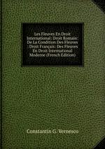 Les Fleuves En Droit International: Droit Romain: De La Condition Des Fleuves : Droit Franais: Des Fleuves En Droit International Moderne (French Edition)