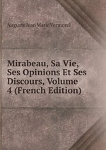 Mirabeau, Sa Vie, Ses Opinions Et Ses Discours, Volume 4 (French Edition)