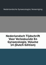 Nederlandsch Tijdschrift Voor Verloskunde En Gynaecologie, Volume 14 (Dutch Edition)